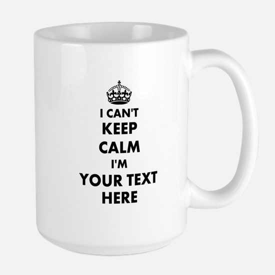 Make Your Own Funny I Cant Keep Calm Mugs | Large