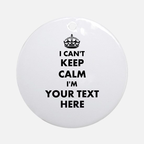 I cant keep calm Round Ornament