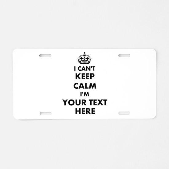 I cant keep calm Aluminum License Plate