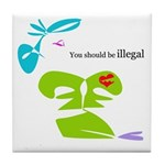 You should be illegal Tile Coaster