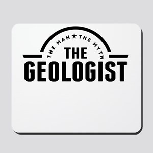 The Man The Myth The Geologist Mousepad