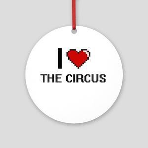 I love The Circus digital design Round Ornament
