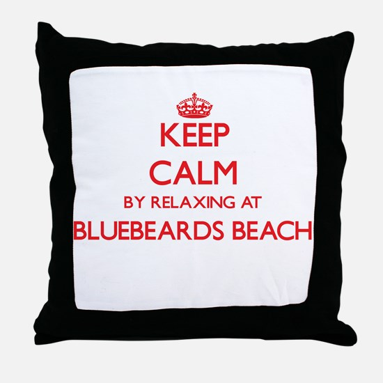 Keep calm by relaxing at Bluebeards B Throw Pillow