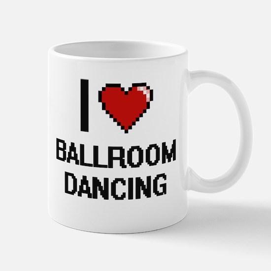 I love Ballroom Dancing digital design Mugs