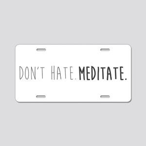 Don't hate - Meditate Aluminum License Plate