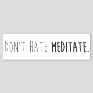 Don't hate - Meditate Bumper Sticker