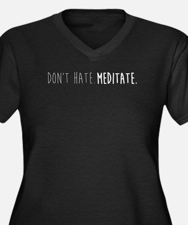 Don't hate - Meditate Plus Size T-Shirt