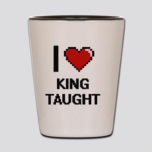 I love King Taught digital design Shot Glass