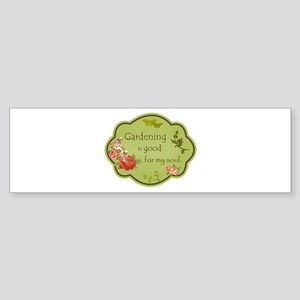 Gardening is good for my soul Bumper Sticker