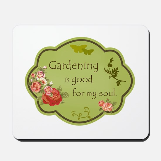 Gardening is good for my soul Mousepad