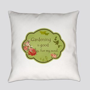 Gardening is good for my soul Everyday Pillow
