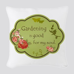 Gardening Is Good For My Soul Woven Throw Pillow