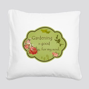 Gardening is good for my soul Square Canvas Pillow