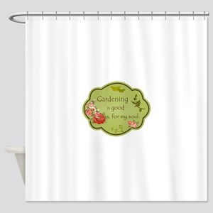 Gardening is good for my soul Shower Curtain
