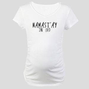 Namast'ay in bed Maternity T-Shirt
