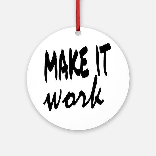 Make it Work Round Ornament