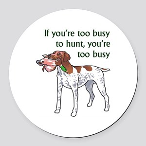TOO BUSY TO HUNT Round Car Magnet