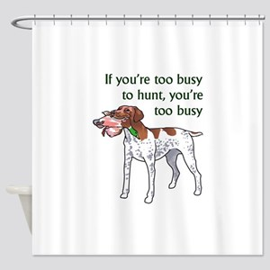 TOO BUSY TO HUNT Shower Curtain