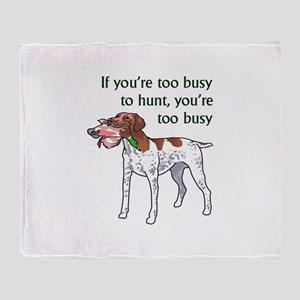 TOO BUSY TO HUNT Throw Blanket