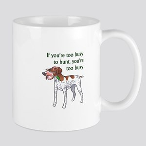TOO BUSY TO HUNT Mugs