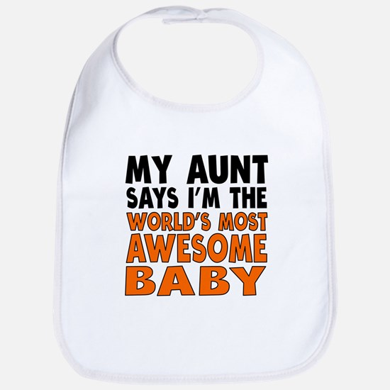 My Aunt Says Im The Worlds Most Awesome Baby Bib