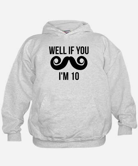 Well If You Mustache Im 10 Hoodie