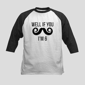Well If You Mustache Im 6 Baseball Jersey