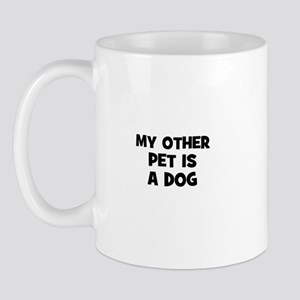 my other pet is a dog Mug