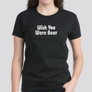 Wish you were beer Women's Dark T-Shirt