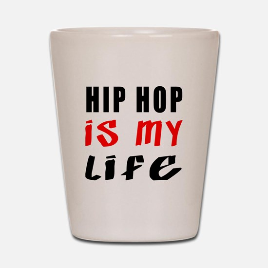 Hip Hop Is My Life Shot Glass