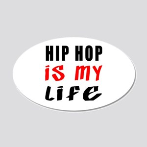 Hip Hop Is My Life 20x12 Oval Wall Decal