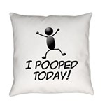 I Pooped Today Everyday Pillow
