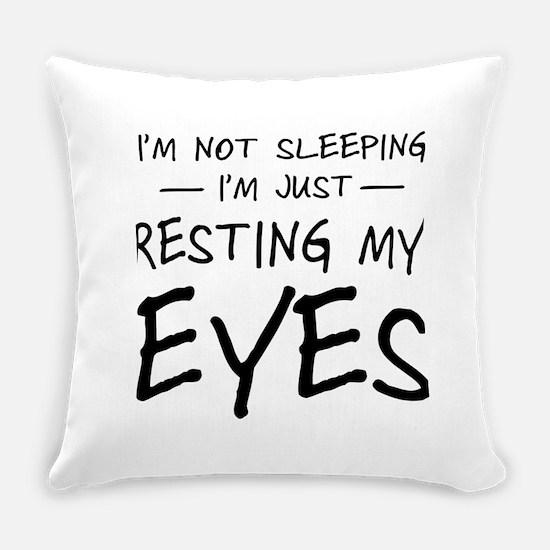 I'm not sleeping I'm just resting my eyes Everyday