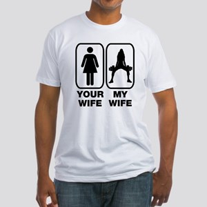 Your wife my wife Fitted T-Shirt