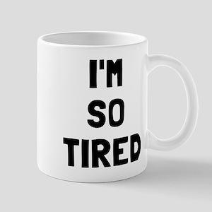 I'm so tired I'm not tired Mug