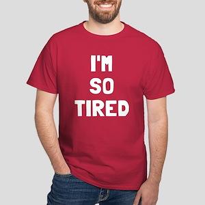 I'm so tired I'm not tired Dark T-Shirt