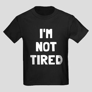 I'm so tired I'm not tired Kids Dark T-Shirt