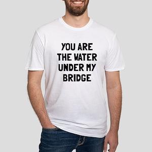 Water under my bridge Fitted T-Shirt