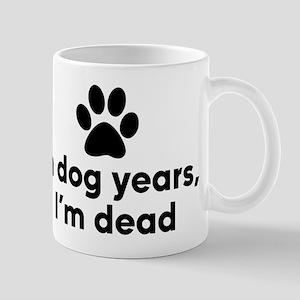 In Dog Years I'm Dead 11 oz Ceramic Mug