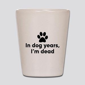 In Dog Years I'm Dead Shot Glass