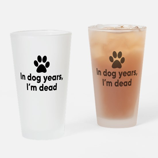 In Dog Years I'm Dead Drinking Glass