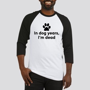 In Dog Years I'm Dead Baseball Tee