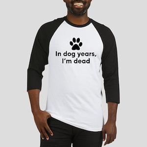 In Dog Years I'm Dead Baseball Tee