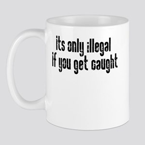 It's only illegal Mug