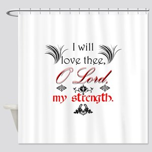Psalm 18:1 Quote 1 Shower Curtain