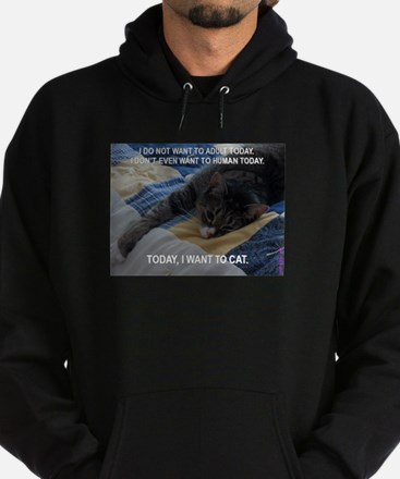 Today I want to cat (large) Hoodie (dark)