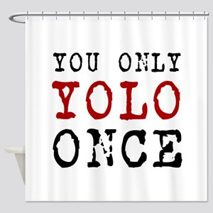 YOLO Once Shower Curtain