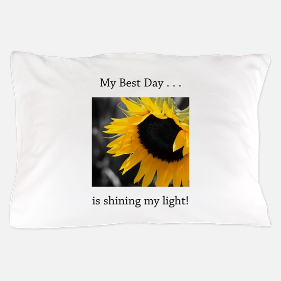 My Best Day Shine Your Light Sunflower Pillow Case