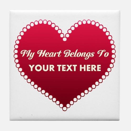 Custom Heart Belongs To Tile Coaster