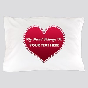 Custom Heart Belongs To Pillow Case
